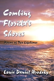 Combing Florida's Shores: Poems of Two Lifetimes ebook by Louis Daniel Brodsky