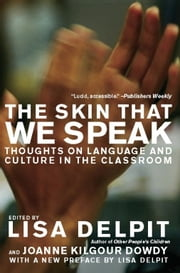 The Skin That We Speak - Thoughts on Language and Culture in the Classroom ebook by Lisa Delpit,Joanne Kilgour Dowdy