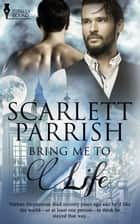 Bring Me to Life ebook by Scarlett Parrish