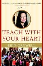 Teach with Your Heart ebook by Erin Gruwell