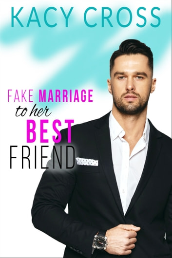 Fake Marriage To Her Best Friend ebook by Kacy Cross