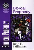 Biblical Prophecy ebook by John H. Sailhamer