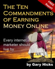 The Ten Commandments of Earning Money Online ebook by Gary Hicks