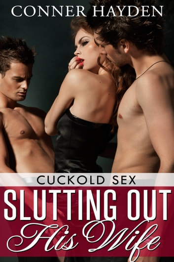 Slutting out his Wife: Cuckold Sex ebook by Conner Hayden