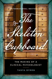 The Skeleton Cupboard: The Making of a Clinical Psychologist ebook by Tanya Byron