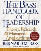 The Bass Handbook of Leadership ebook by Bernard M. Bass,Ruth Bass
