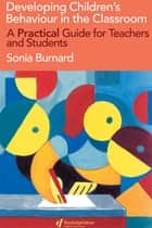 Developing Children's Behaviour in the Classroom ebook by Sonia Burnard