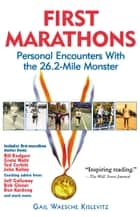 First Marathons - Personal Encounters With the 26.2-Mile Monster ebook by