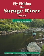 Fly Fishing the Savage River, Maryland - An Excerpt from Fly Fishing the Mid-Atlantic ebook by Beau Beasley, Alan Folger