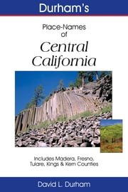Durham's Place-Names of California's Central Coast - Includes Santa Barbara, San Luis Obispo, San Benito, Monterey & Santa Cruz Counties ebook by David L. Durham