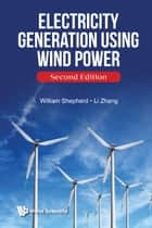 Electricity Generation Using Wind Power ebook by William Shepherd, Li Zhang