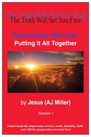 Relationship with God: Putting it all Together Session 1 ebook by Jesus (AJ Miller)