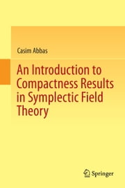 An Introduction to Compactness Results in Symplectic Field Theory ebook by Casim Abbas