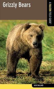Grizzly Bears - A Falcon Field Guide ebook by Jack Ballard