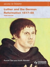Access to History: Luther and the German Reformation 1517-55 3ed ebook by Russel Tarr,Keith Randell
