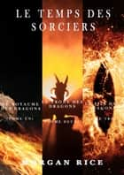 Le Temps des Sorciers (Tomes 1, 2, et 3) eBook by Morgan Rice
