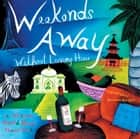 Weekends Away (Without Leaving Home): The Ultimate World Party Theme Book ebook by The Editors of Conari Press