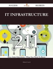 IT infrastructure 211 Success Secrets - 211 Most Asked Questions On IT infrastructure - What You Need To Know ebook by Mildred Carroll