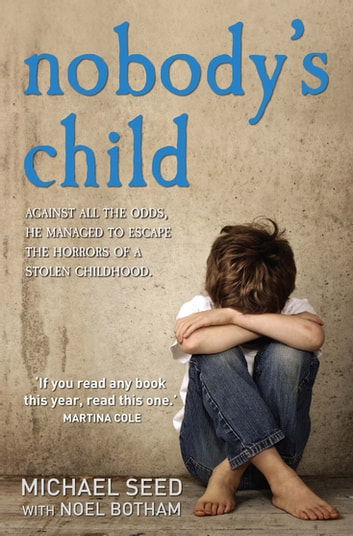 Nobody's Child - Against All the Odds, He Managed to Escape the Horrors of a Stolen Childhood ebook by Michael Seed,Noel Botham