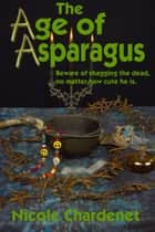 The Age Of Asparagus ebook by Nicole Chardenet
