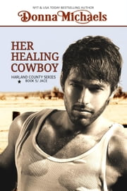 Her Healing Cowboy - Harland County Series, #5 ebook by Donna Michaels