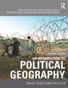 An Introduction to Political Geography - Space, Place and Politics ebook by Martin Jones, Rhys Jones, Michael Woods,...