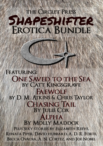 The Circlet Press Shapeshifter Erotica Bundle ebook by Catt Kingsgrave,D.M. Atkins,Chris Taylor,Julie Cox,Molly Maddox
