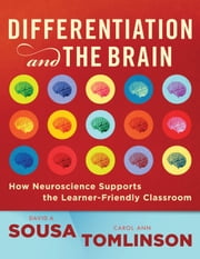Differentiation and the Brain: How Neuroscience Supports the Learner-Friendly Classroom - How Neuroscience Supports the Learner-Friendly Classroom ebook by David A. Sousa,Carol Ann Tomlinson