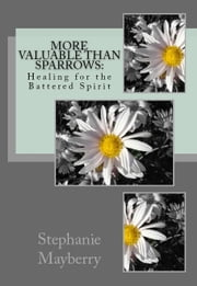 More Valuable than Sparrows: Healing for the Battered Spirit ebook by Stephanie Mayberry