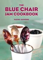 The Blue Chair Jam Cookbook ebook by Rachel Saunders
