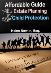 Affordable Guide About Estate Planning and Child Protection ebook by Helen Nowlin