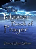 The Master Book of Prayer ebook by Danny Gilbert