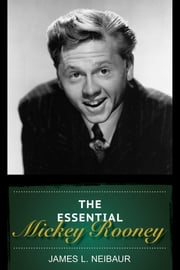 The Essential Mickey Rooney ebook by James L. Neibaur