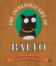 The Incredible Life of Balto ebook by Meghan McCarthy