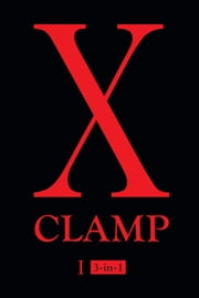 X, Vol. 1 - 3-in-1 ebook by CLAMP
