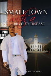 Small Town with a Big City Disease ebook by MIchael Rogers