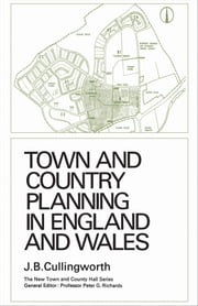 Town and Country Planning in England and Wales - (Third Edition, Revised) ebook by John Cullingworth