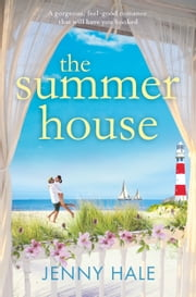 The Summer House - A gorgeous feel good romance that will have you hooked ebook by Jenny Hale