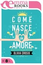 Come nasce un amore ebook by Olivia Crosio