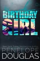 Birthday Girl ebook by Penelope Douglas