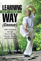 Learning of the Way (Daoxue): ebook by John E. Young, PhD