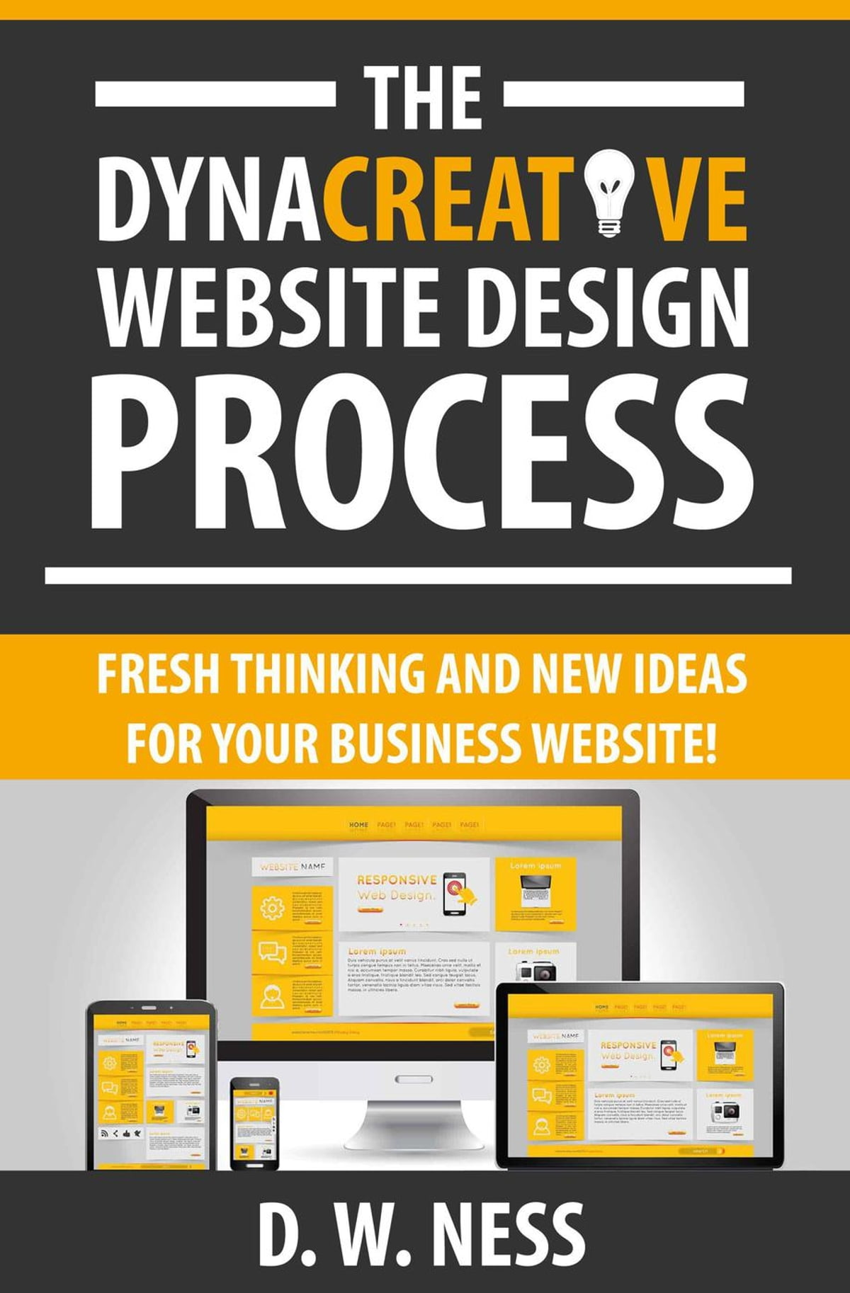 The Dyna Creative Website Design Process: Fresh Thinking and New Ideas for  Your Business Website! ebook by Dr. W. Ness - Rakuten Kobo