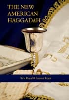 The New American Haggadah - A Simple Passover Seder for the Whole Family ebook by Ken Royal, Lauren Royal