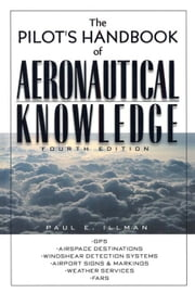 The Pilot's Handbook of Aeronautical Knowledge ebook by Illman, Paul E.