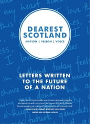 Dearest Scotland - Letters written to the future of a nation ebook by Snook