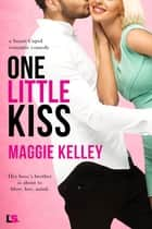 One Little Kiss ebook by Maggie Kelley