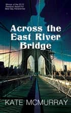 Across the East River Bridge ebook by Kate McMurray