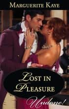 Lost in Pleasure (Mills & Boon Historical Undone) ebook by Marguerite Kaye