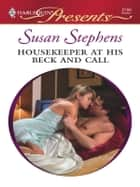 Housekeeper at His Beck and Call - A Billionaire and Virgin Romance ebook by