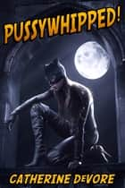 Pussywhipped! (A Superhero Femdom Adventure) ebook by Catherine DeVore